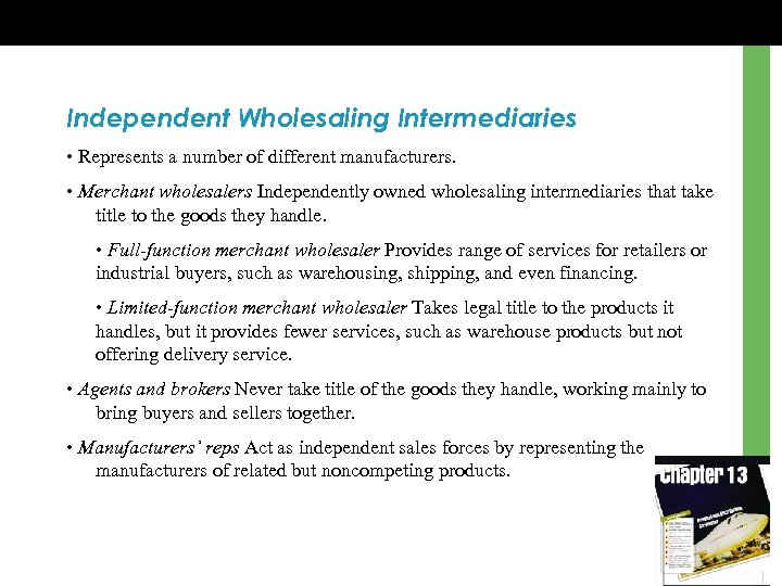 Independent Wholesaling Intermediaries • Represents a number of different manufacturers. • Merchant wholesalers Independently