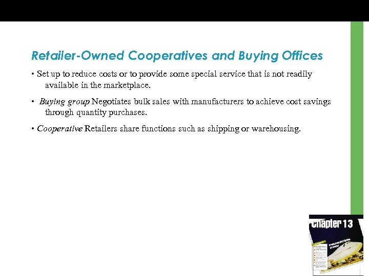 Retailer-Owned Cooperatives and Buying Offices • Set up to reduce costs or to provide