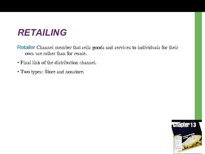 RETAILING Retailer Channel member that sells goods and services to individuals for their own