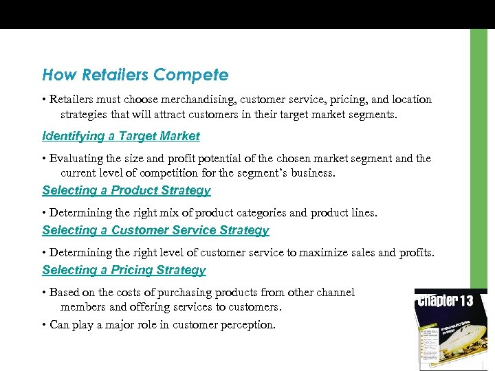 How Retailers Compete • Retailers must choose merchandising, customer service, pricing, and location strategies