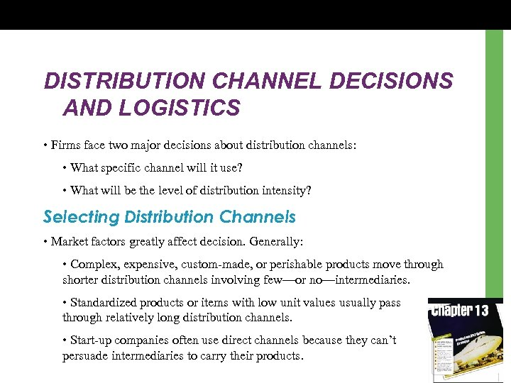 DISTRIBUTION CHANNEL DECISIONS AND LOGISTICS • Firms face two major decisions about distribution channels: