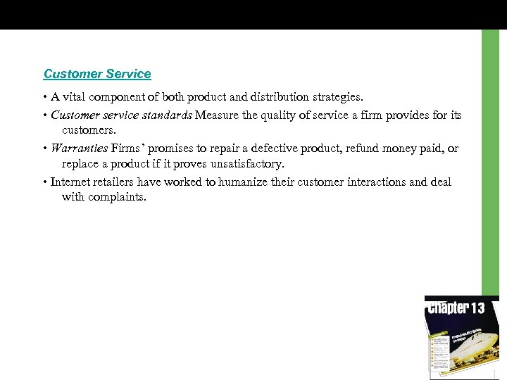 Customer Service • A vital component of both product and distribution strategies. • Customer