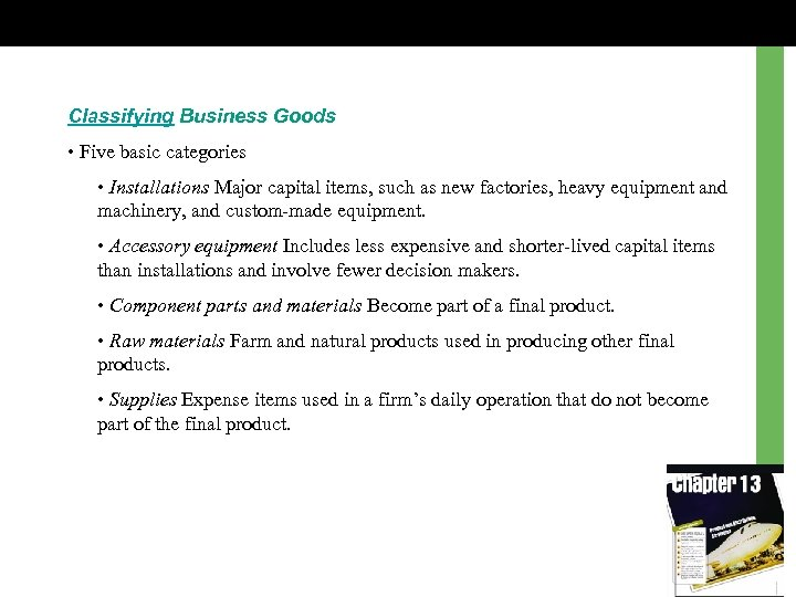 Classifying Business Goods • Five basic categories • Installations Major capital items, such as