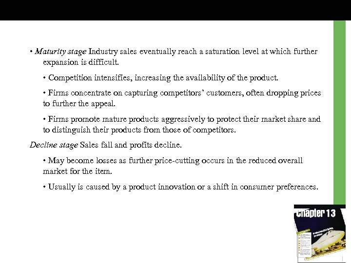 • Maturity stage Industry sales eventually reach a saturation level at which further
