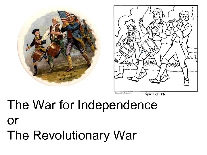 The War for Independence or The Revolutionary War