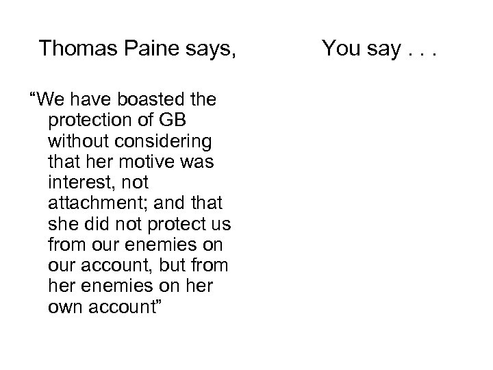 """Thomas Paine says, """"We have boasted the protection of GB without considering that her"""