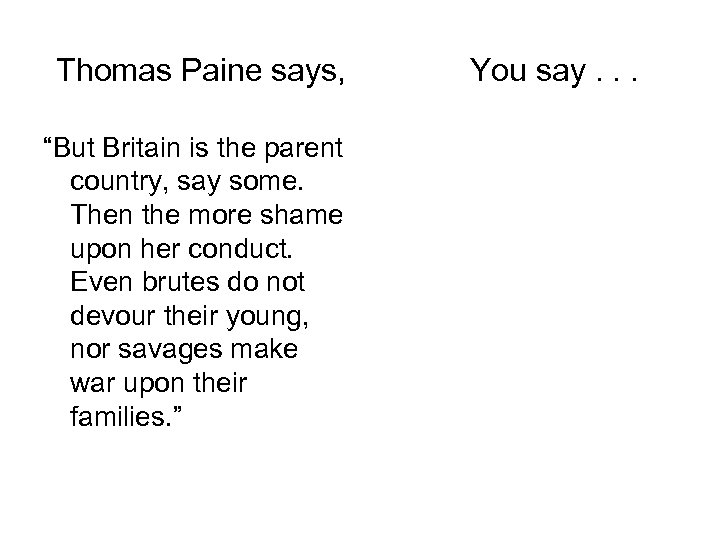 """Thomas Paine says, """"But Britain is the parent country, say some. Then the more"""
