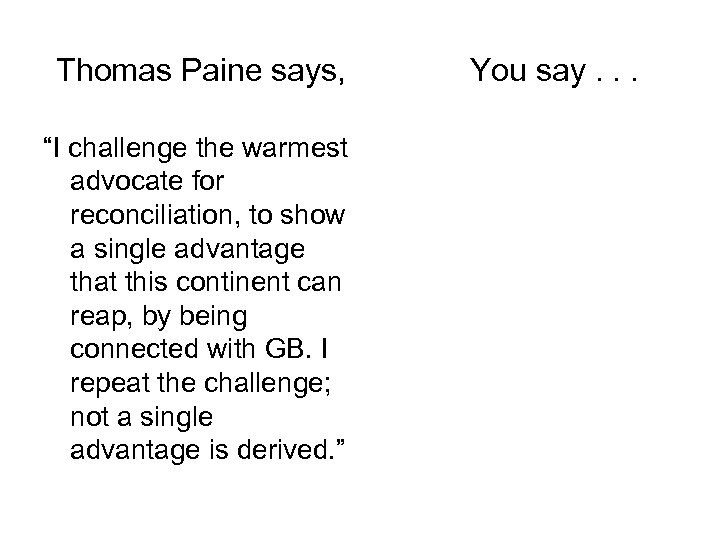 """Thomas Paine says, """"I challenge the warmest advocate for reconciliation, to show a single"""