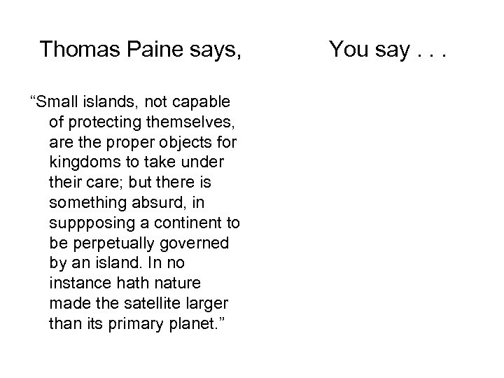 """Thomas Paine says, """"Small islands, not capable of protecting themselves, are the proper objects"""