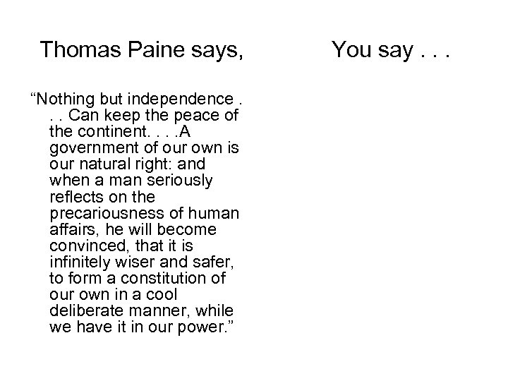 """Thomas Paine says, """"Nothing but independence. . . Can keep the peace of the"""