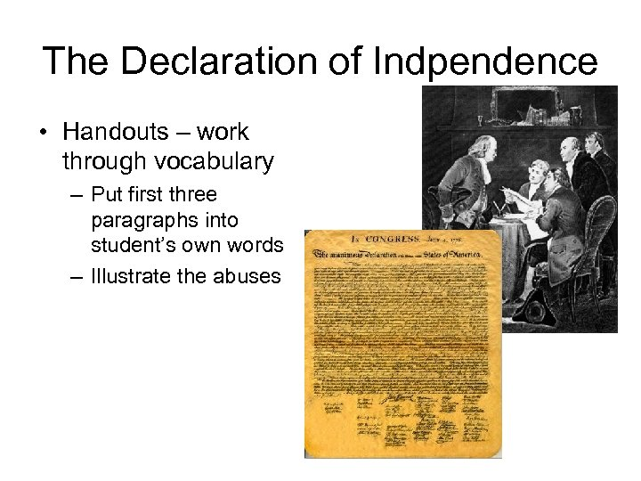 The Declaration of Indpendence • Handouts – work through vocabulary – Put first three