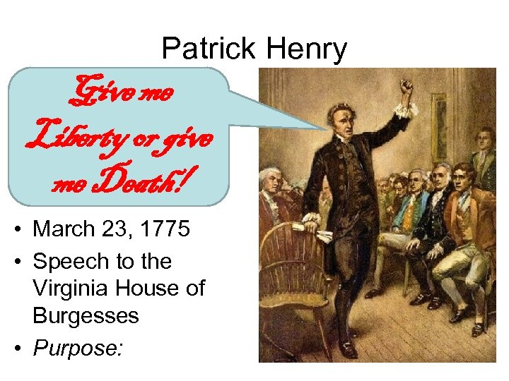 Patrick Henry Give me Liberty or give me Death! • March 23, 1775 •