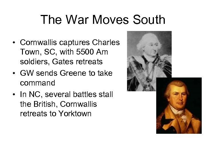The War Moves South • Cornwallis captures Charles Town, SC, with 5500 Am soldiers,