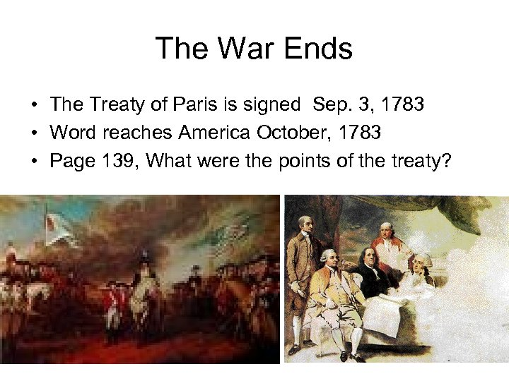 The War Ends • The Treaty of Paris is signed Sep. 3, 1783 •