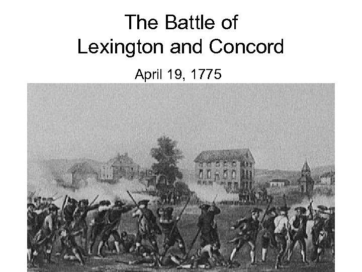 The Battle of Lexington and Concord April 19, 1775