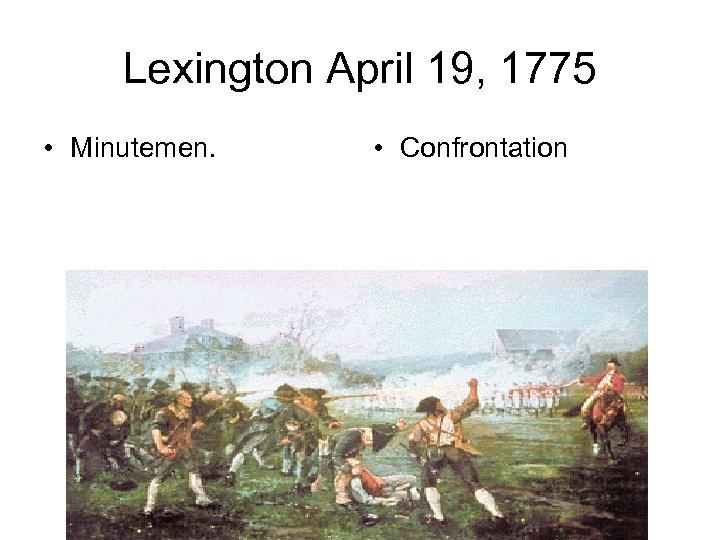 Lexington April 19, 1775 • Minutemen. • Confrontation