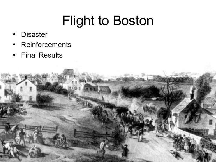 Flight to Boston • Disaster • Reinforcements • Final Results