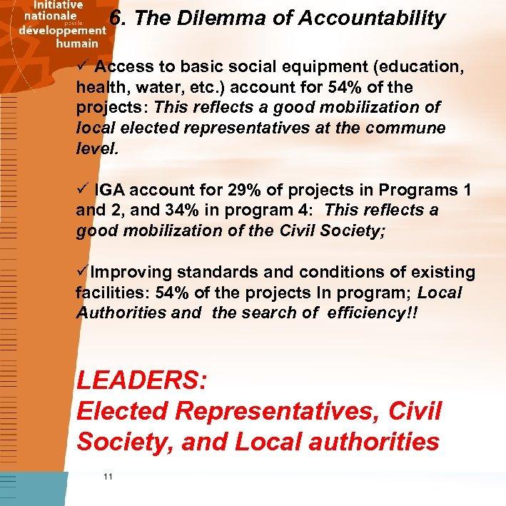 6. The Dilemma of Accountability ü Access to basic social equipment (education, health, water,