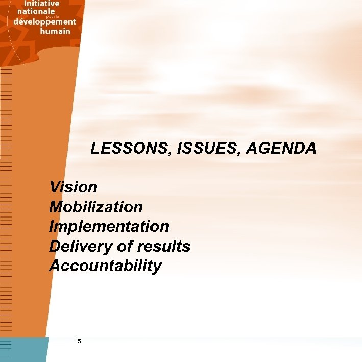 LESSONS, ISSUES, AGENDA Vision Mobilization Implementation Delivery of results Accountability 15