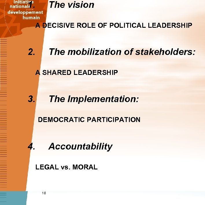 1. The vision A DECISIVE ROLE OF POLITICAL LEADERSHIP 2. The mobilization of stakeholders: