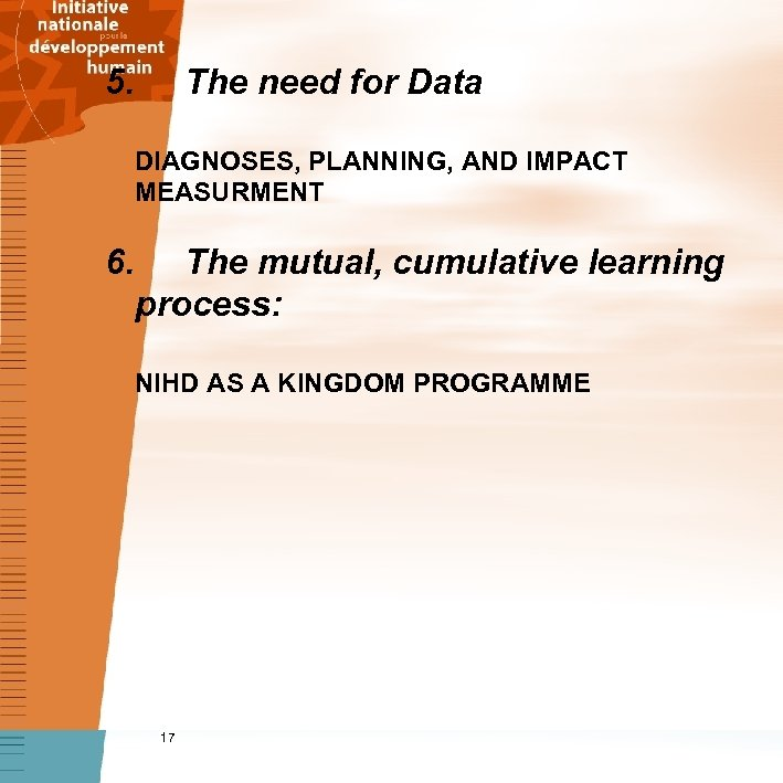 5. The need for Data DIAGNOSES, PLANNING, AND IMPACT MEASURMENT 6. The mutual, cumulative