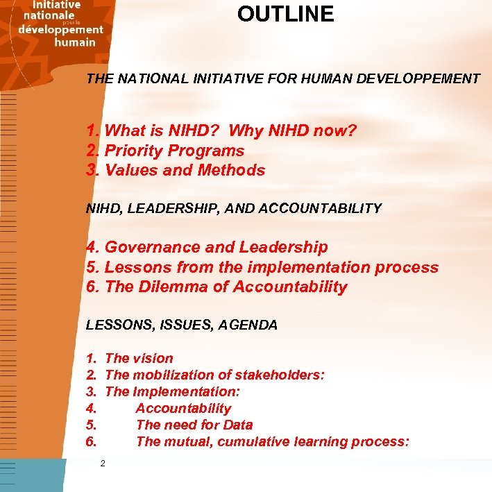 OUTLINE THE NATIONAL INITIATIVE FOR HUMAN DEVELOPPEMENT 1. What is NIHD? Why NIHD now?