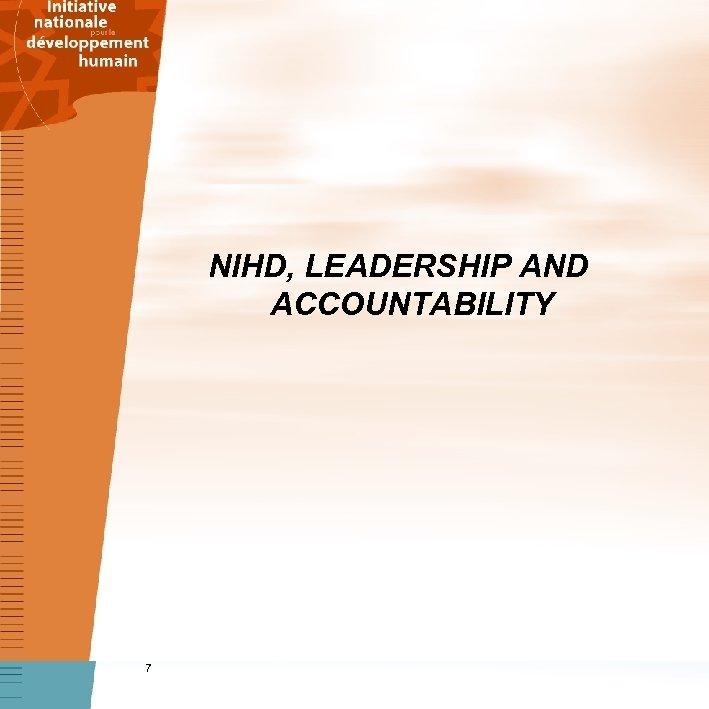 NIHD, LEADERSHIP AND ACCOUNTABILITY 7