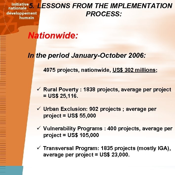 5. LESSONS FROM THE IMPLEMENTATION PROCESS: Nationwide: In the period January-October 2006: 4975 projects,