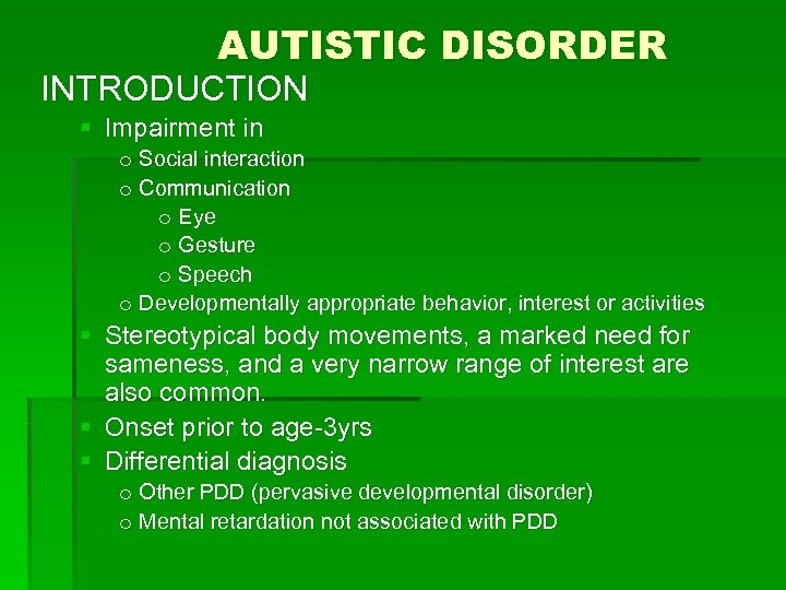 AUTISTIC DISORDER INTRODUCTION § Impairment in o Social interaction o Communication o Eye o