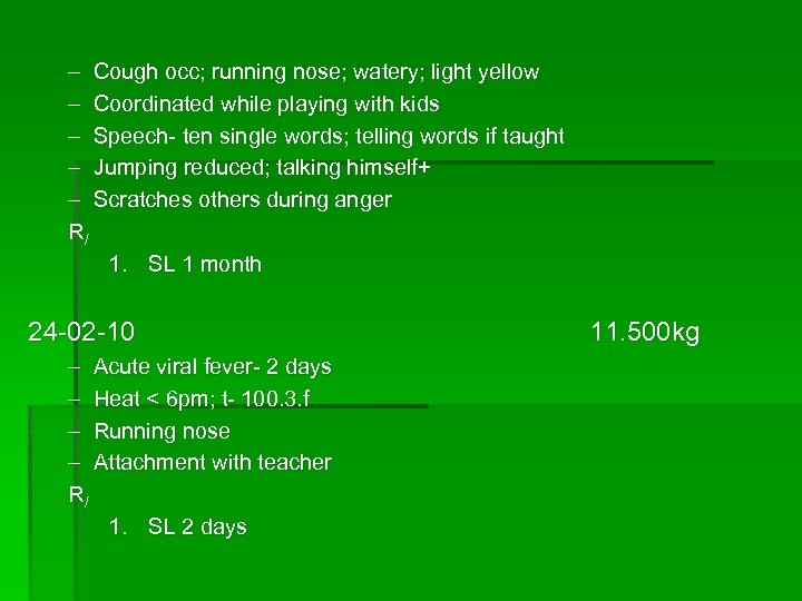 – Cough occ; running nose; watery; light yellow – Coordinated while playing with kids