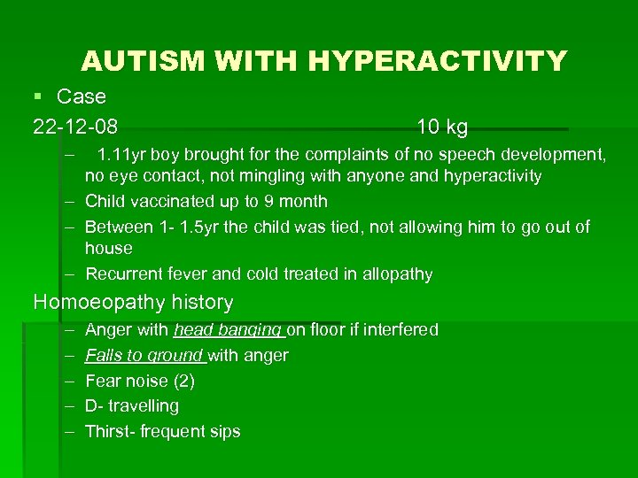 AUTISM WITH HYPERACTIVITY § Case 22 -12 -08 – – 10 kg 1. 11
