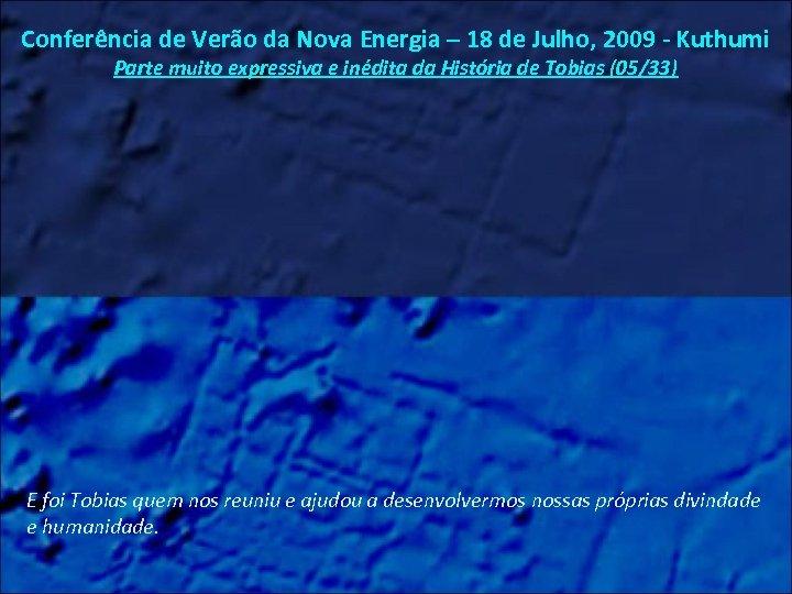 Conferência de Verão da Nova Energia – 18 de Julho, 2009 - Kuthumi Parte
