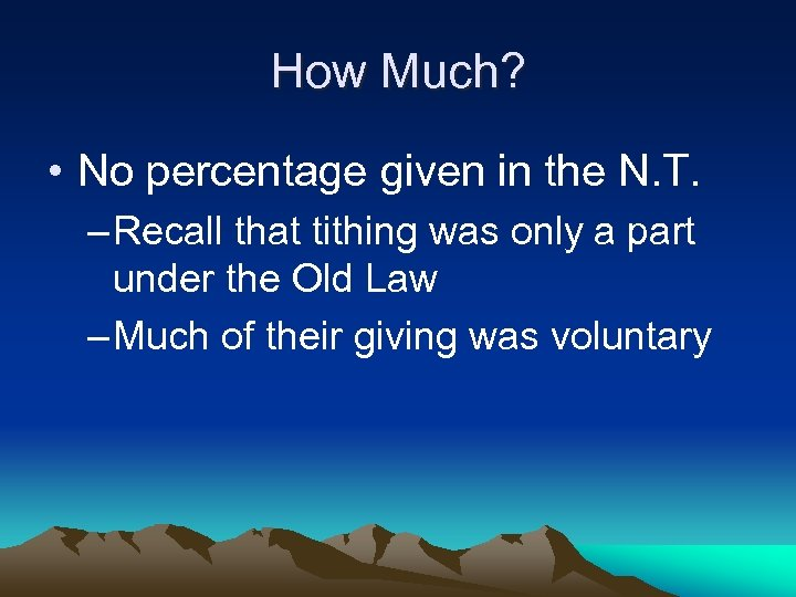 How Much? • No percentage given in the N. T. – Recall that tithing
