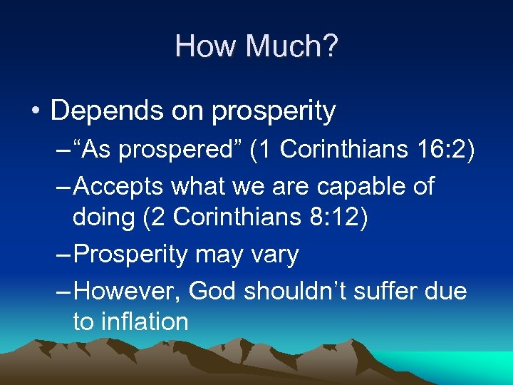 "How Much? • Depends on prosperity – ""As prospered"" (1 Corinthians 16: 2) –"