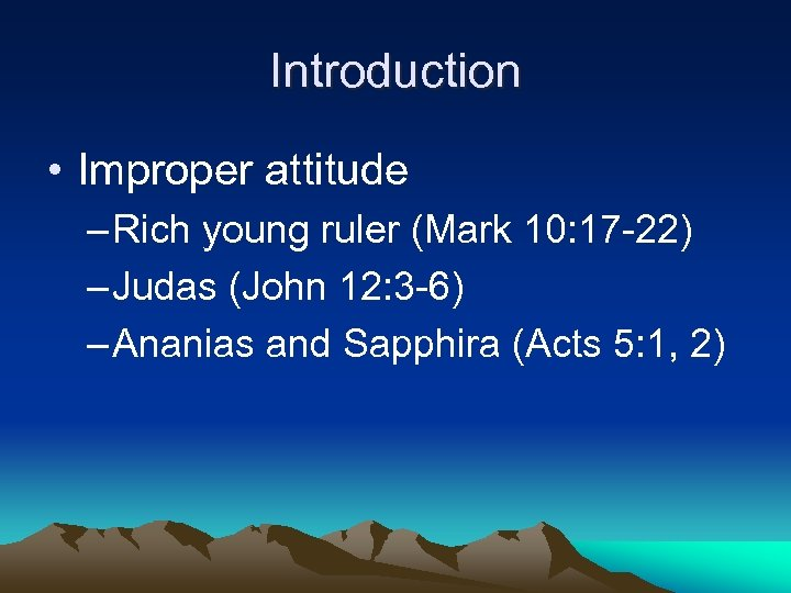Introduction • Improper attitude – Rich young ruler (Mark 10: 17 -22) – Judas