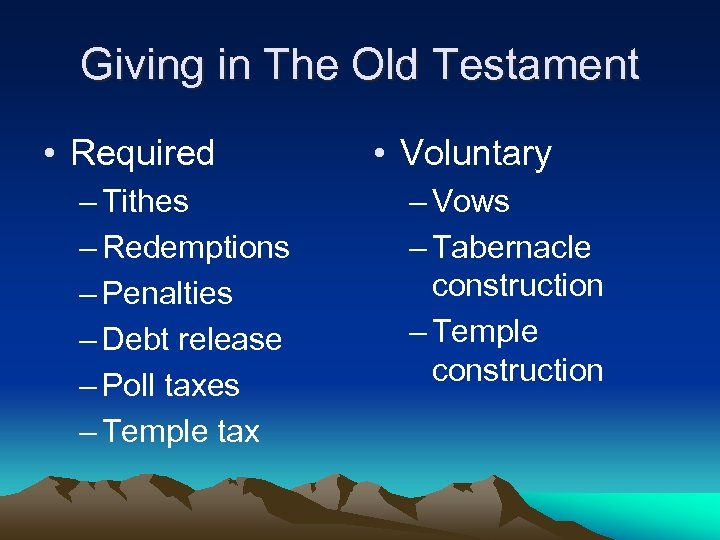 Giving in The Old Testament • Required – Tithes – Redemptions – Penalties –