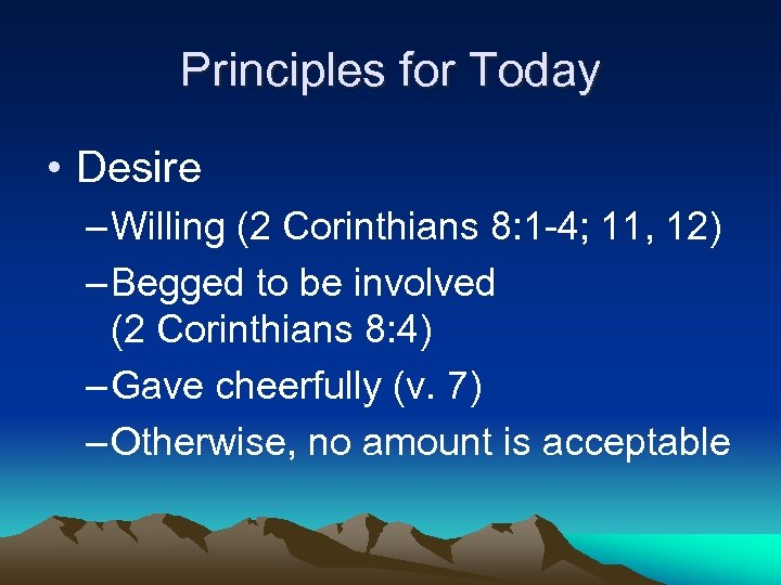 Principles for Today • Desire – Willing (2 Corinthians 8: 1 -4; 11, 12)