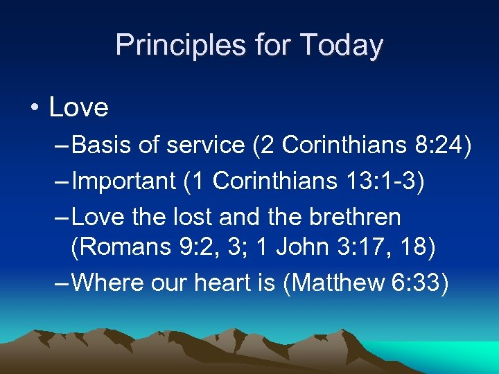 Principles for Today • Love – Basis of service (2 Corinthians 8: 24) –