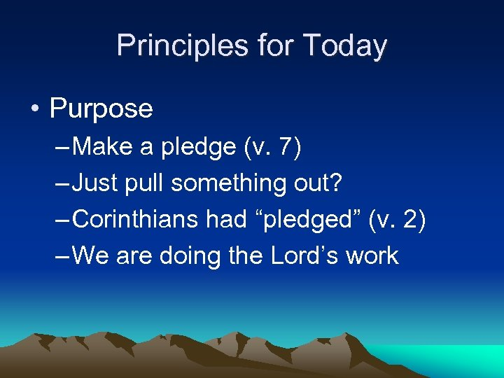 Principles for Today • Purpose – Make a pledge (v. 7) – Just pull