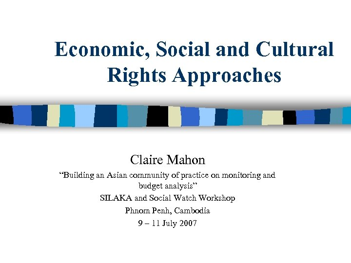 "Economic, Social and Cultural Rights Approaches Claire Mahon ""Building an Asian community of practice"