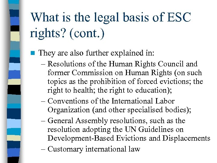 What is the legal basis of ESC rights? (cont. ) n They are also