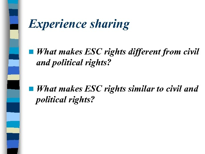 Experience sharing n What makes ESC rights different from civil and political rights? n