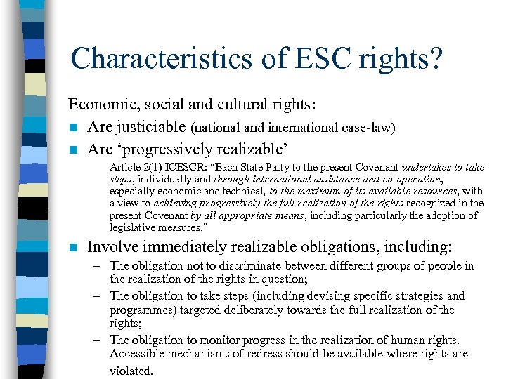 Characteristics of ESC rights? Economic, social and cultural rights: n Are justiciable (national and