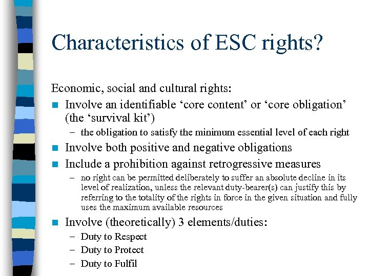 Characteristics of ESC rights? Economic, social and cultural rights: n Involve an identifiable 'core