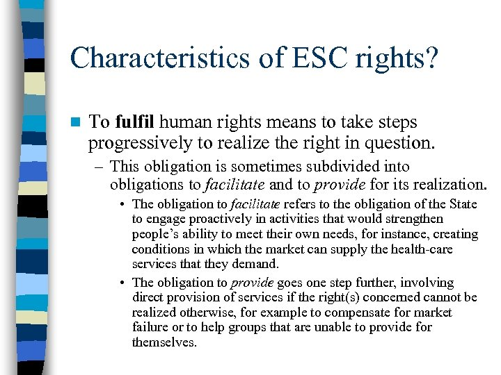 Characteristics of ESC rights? n To fulfil human rights means to take steps progressively