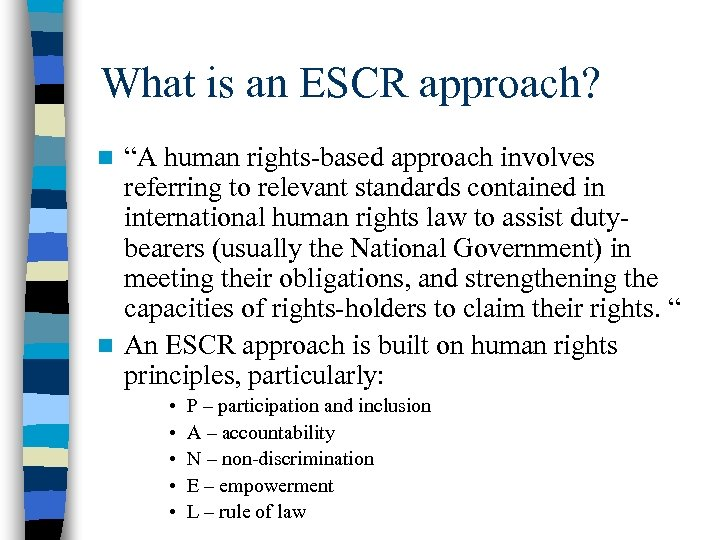 "What is an ESCR approach? ""A human rights-based approach involves referring to relevant standards"