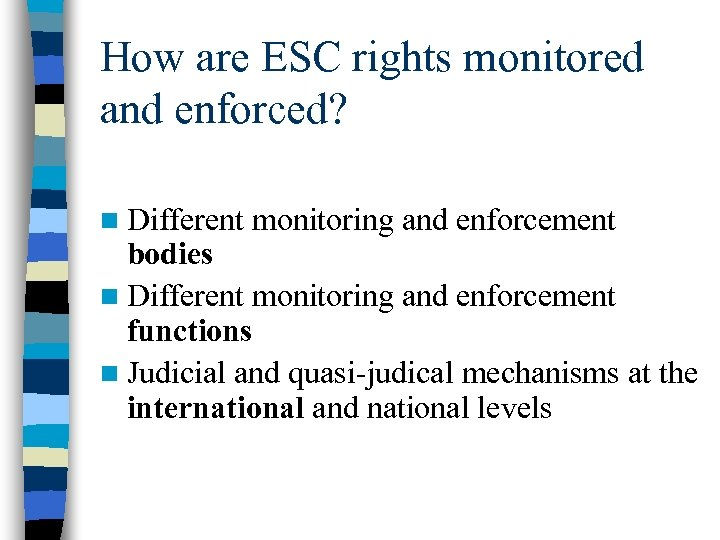 How are ESC rights monitored and enforced? n Different monitoring and enforcement bodies n