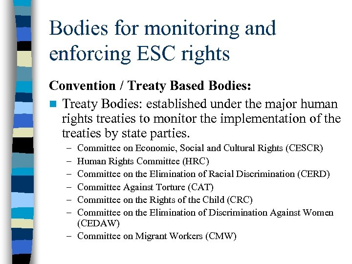 Bodies for monitoring and enforcing ESC rights Convention / Treaty Based Bodies: n Treaty