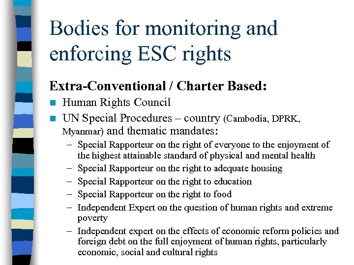 Bodies for monitoring and enforcing ESC rights Extra-Conventional / Charter Based: Human Rights Council