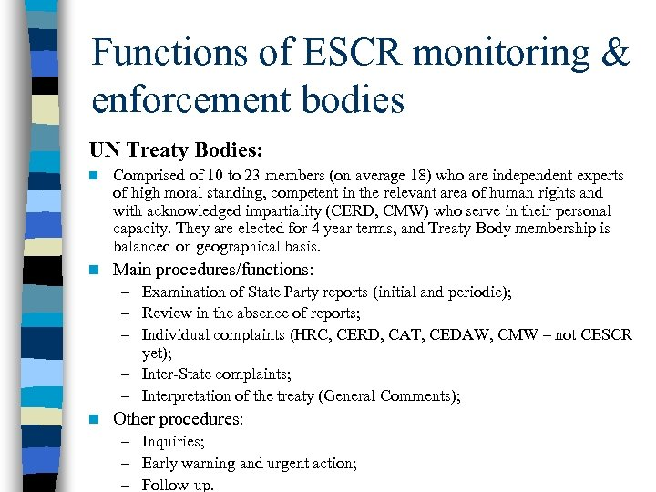 Functions of ESCR monitoring & enforcement bodies UN Treaty Bodies: n Comprised of 10